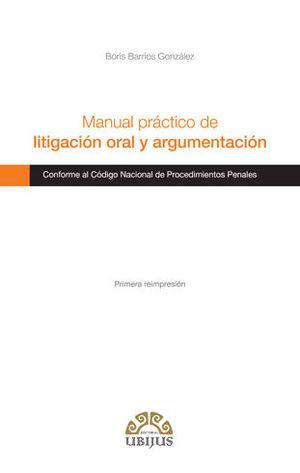 MANUAL PRÁCTICO DE LITIGACIÓN ORAL Y ARGUMENTACIÓN. PRIMERA REIMPRESIÓN
