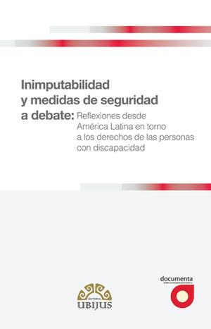 INIMPUTABILIDAD Y MEDIDAS DE SEGURIDAD A DEBATE: REFLEXIONES DESDE AMÉRICA LATINA EN TORNO A LOS DERECHOS DE LAS PERSONAS CON DISCAPACIDAD