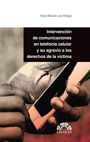 INTERVENCIÓN DE COMUNICACIONES EN TELEFONÍA CELULAR Y SU AGRAVIO A LOS DERECHOS DE LA VÍCTIMA