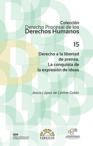 DERECHO A LA LIBERTAD DE PRENSA. LA CONQUISTA DE LA EXPRESIÓN DE IDEAS