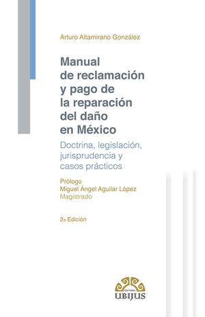 MANUAL DE RECLAMACIÓN Y PAGO DE LA REPARACIÓN DEL DAÑO EN MÉXICO. 2DA. EDICIÓN