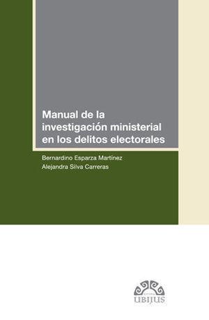 MANUAL DE LA INVESTIGACIÓN MINISTERIAL EN LOS DELITOS ELECTORALES