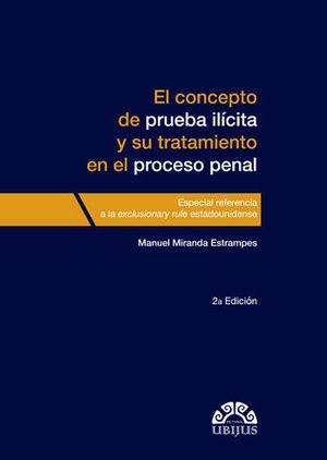 CONCEPTO DE PRUEBA ILÍCITA Y SU TRATAMIENTO EN EL PROCESO PENAL, EL