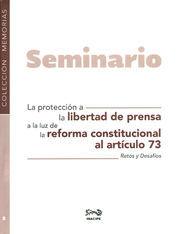 PROTECCIÓN A LA LIBERTAD DE PRENSA A LA LUZ DE LA REFORMA CONSTITUCIONAL AL ARTÍCULO 73, LA
