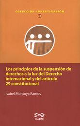 PRINCIPIOS DE LA SUSPENSIÓN DE DERECHOS A LA LUZ DEL DERECHO INTERNACIONAL Y DEL ARTÍCULO 29 CONSTITUCIONAL, LOS