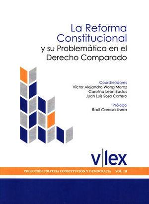 REFORMA CONSTITUCIONAL Y SU PROBLEMÁTICA EN EL DERECHO COMPARADO, LA