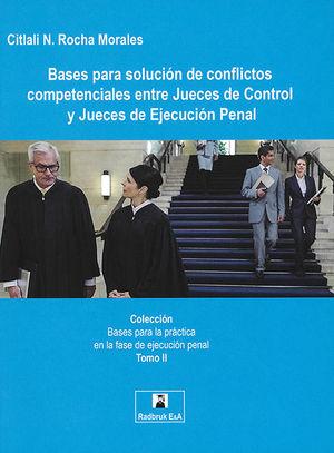 BASES PARA LA SOLUCIÓN DE CONFLICTOS COMPETENCIALES ENTRE JUECES DE CONTROL Y JUECES DE EJECUCIÓN PENAL