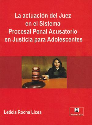 ACTUACIÓN DEL JUEZ EN EL SISTEMA PROCESAL PENAL ACUSATORIO EN JUSTICIA PARA ADOLESCENTES