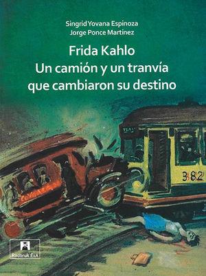 FRIDA KAHLO. UN CAMIÓN Y UN TRANVÍA QUE CAMBIARON SU DESTINO