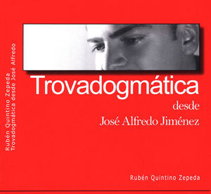 TROVADOGMÁTICA DESDE JOSÉ ALFREDO JIMÉNEZ