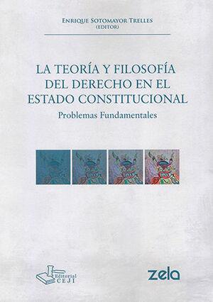 TEORÍA Y FILOSOFÍA DEL DERECHO EN EL ESTADO CONSTITUCIONAL