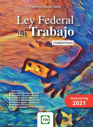 LEY FEDERAL DEL TRABAJO COMENTADA 5ª ED. 2021