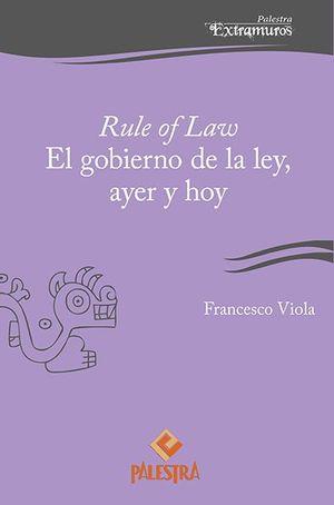 RULE OF LAW, EL GOBIERNO DE LA LEY, AYER Y HOY