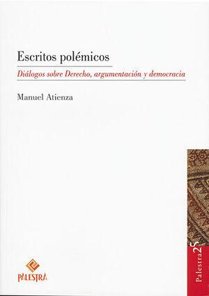 ESCRITOS POLÉMICOS. DIÁLOGOS SOBRE DERECHO, ARGUMENTACIÓN Y DEMOCRACIA