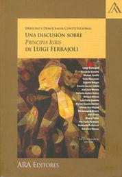 DERECHO Y DEMOCRACIA CONSTITUCIONAL UNA DISCUSIÓN SOBRE PRINCIPIA IURIS DE LUIGI FERRAJOLI