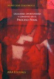 LEGALIDAD, OPORTUNIDAD Y CONSENSO EN EL PROCESO PENAL