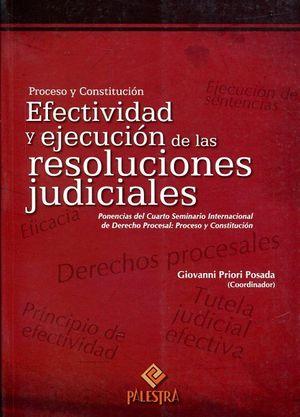 PROCESO Y CONSTITUCIÓN EFECTIVIDAD Y EJECUCIÓN DE LAS RESOLUCIONES JUDICIALES