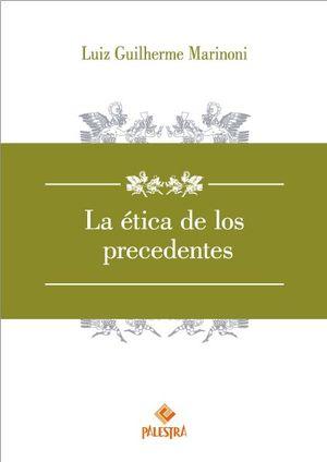 ETICA DE LOS PRECEDENTES, LA