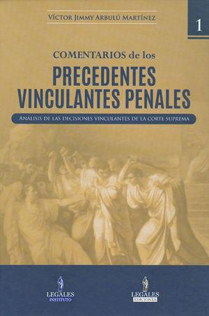 COMENTARIOS DE LOS PRECEDENTES VINCULANTES PENALES  2 TOMOS