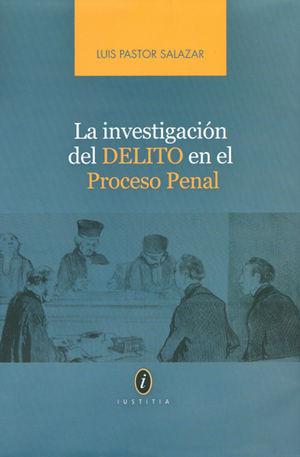 INVESTIGACION DEL DELITO EN EL PROCESO PENAL, LA