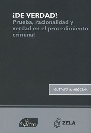 DE VERDAD? - PRUEBA, RACIONALIDAD Y VERDAD EN EL PROCEDIMIENTO CRIMINAL