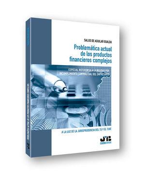 PROBLEMÁTICA ACTUAL DE LOS PRODUCTOS FINANCIEROS COMPLEJOS. ESPECIAL REFERENCIA