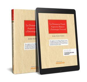 DENUNCIA PENAL: ASPECTOS BÁSICOS Y ESTRATEGIA PROCESAL, LA (PAPEL + E-BOOK)