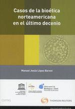 CASOS DE LA BIOÉTICA NORTEAMERICANA EN EL ÚLTIMO DECENIO (PAPEL + E-BOOK)