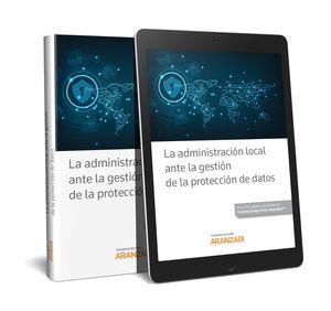 LA ADMINISTRACIÓN LOCAL ANTE LA GESTIÓN DE LA PROTECCIÓN DE DATOS (PAPEL + E-BOO