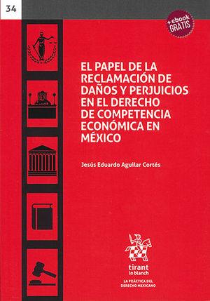 PAPEL DE LA RECLAMACIÓN DE DAÑOS Y PERJUICIOS EN EL DERECHO DE COMPETENCIA ECONÓMICA EN MÉXICO