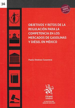 OBJETIVOS Y RETOS DE LA REGULACIÓN PARA LA COMPETENCIA EN LOS MERCADOS DE GASOLINAS Y DIÉSEL EN MÉXICO