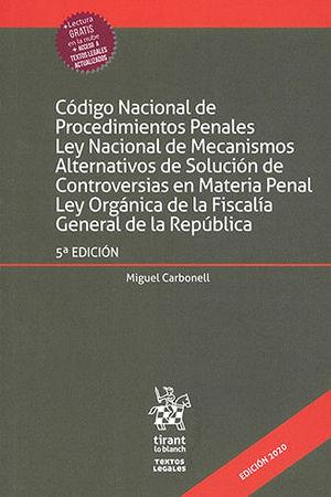 CÓDIGO NACIONAL DE PROCEDIMIENTOS PENALES LEY NACIONAL DE MECANISMOS ALTERNATIVOS DE SOLUCIÓN DE CONTROVERSIAS EN MATERIA PENAL LEY ORGÁNICA DE LA FISCALÍA GENERAL DE LA REPÚBLICA. QUINTA EDICIÓN