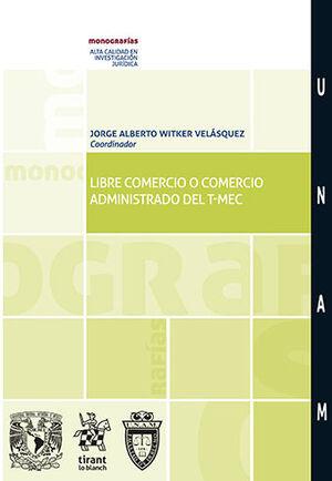 LIBRE COMERCIO O COMERCIO ADMINISTRADO DEL T-MEC