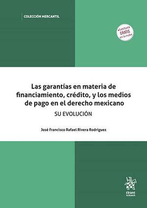 GARANTÍAS EN MATERIA DE FINANCIAMIENTO, CRÉDITO Y LOS MEDIOS DE PAGO EN EL DERECHO MEXICANO, LAS