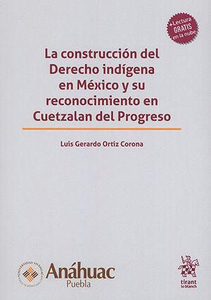 CONSTRUCCIÓN DEL DERECHO INDÍGENA EN MÉXICO Y SU RECONOCIMIENTO EN CUETZALAN DEL PROGRESO, LA