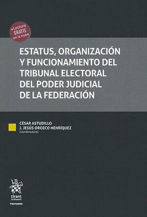 ESTATUS, ORGANIZACIÓN Y FUNCIONAMIENTO DEL TRIBUNAL ELECTORAL DEL PODER JUDICIAL DE LA FEDERACIÓN - 2 TOMOS