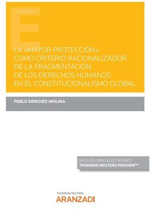 MAYOR PROTECCIÓN COMO CRITERIO RACIONALIZADOR DE LA FRAGMENTACIÓN DE LOS DE LOS DERECHOS HUMANOS EN EL CONSTITUCIONALISMO GLOBAL, LA