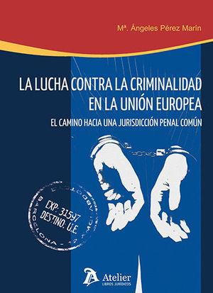 LUCHA CONTRA LA CRIMINALIDAD EN LA UNIÓN EUROPEA : EL CAMINO HACIA UNA JURISDICCIÓN PENAL COMÚN