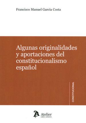 ALGUNAS ORIGINALIDADES Y APORTACIONES DEL CONSTITUCIONALISMO ESPAÑOL.