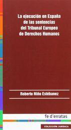 EJECUCIÓN EN ESPAÑA DE LAS SENTENCIAS DEL TRIBUNAL EUROPEO DE DERECHOS HUMANOS, LA