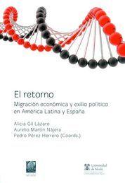 RETORNO : MIGRACIÓN ECONÓMICA Y EXILIO POLÍTICO EN AMÉRICA LATINA Y ESPAÑA, EL