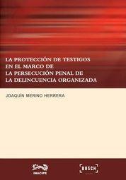 PROTECCION DE TESTIGOS EN EL MARCO DE LA PERSECUCION PENAL DE LA DELINCUENCIA ORGANIZADA, LA