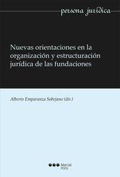NUEVAS ORIENTACIONES EN LA ORGANIZACIÓN Y ESTRUCTURAS JURÍDICA DE LAS FUNDACIONES