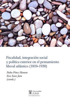 FISCALIDAD, INTEGRACIÓN SOCIAL Y POLÍTICA EXTERIOR EN EL PENSAMIENTO LIBERAL ATLÁNTICO (1810-1930)