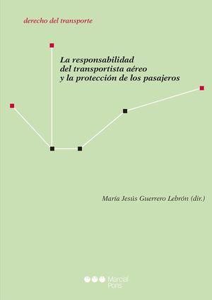 RESPONSABILIDAD DEL TRANSPORTISTA AÉREO Y LA PROTECCIÓN DE LOS PASAJEROS, LA