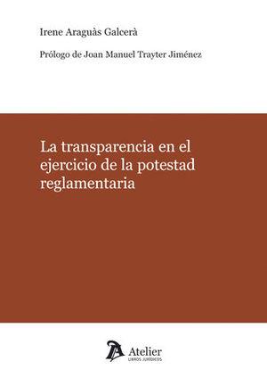TRANSPARENCIA EN EL EJERCICIO DE LA POTESTAD REGLAMENTARIA, LA