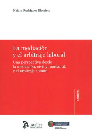 MEDIACIÓN Y EL ARBITRAJE LABORAL, LA