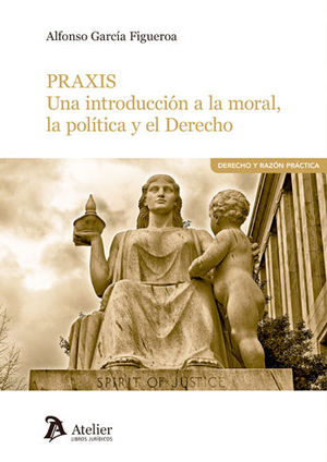 PRAXIS. UNA INTRODUCCIÓN A LA MORAL, LA POLÍTICA Y