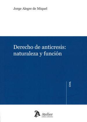 DERECHO DE ANTICRESIS: NATURALEZA Y FUNCIÓN