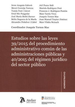 ESTUDIOS SOBRE LAS LEYES 39/2015 DEL PROCEDIMIENTO ADMINISTRATIVO COMUN DE LAS ADMINISTRACIONES PUBLICAS Y 40/2015 DEL REGIMEN JURIDICO DEL SECTOR PUB
